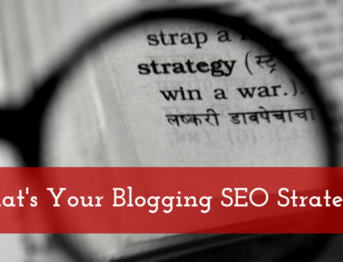 What's Your Blogging SEO Strategy?
