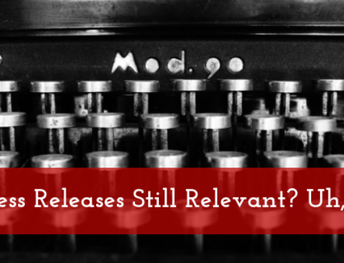 Are Press Releases Still Relevant? Uh, Yeah!