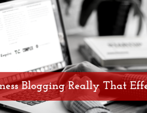 Is Business Blogging Really that Effective?