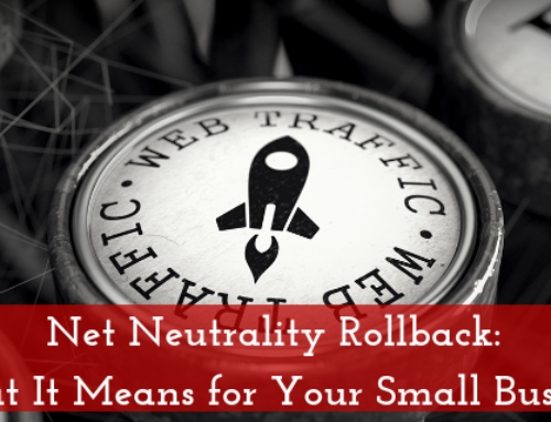 Net Neutrality Rollback: What It Means for Your Small Business