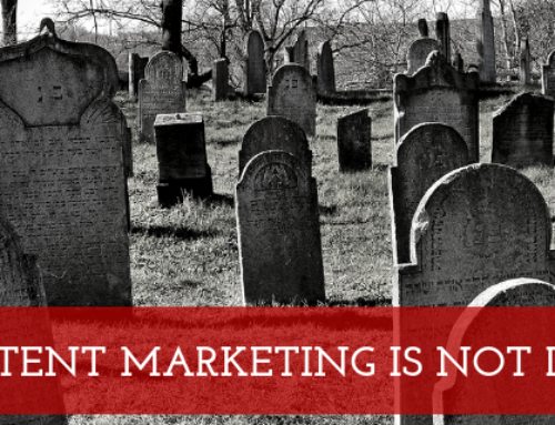CONTENT MARKETING IS NOT DEAD