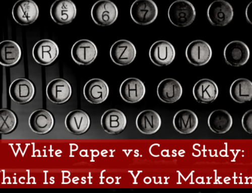 White Paper vs. Case Study: Which Is Best for Your Marketing?