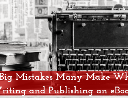 4 Big Mistakes Many Make When Writing and Publishing an eBook