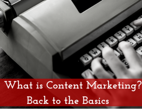 What is Content Marketing? Back to the Basics