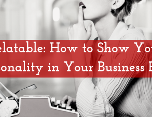 Relatable: How to Show Your Personality in Your Business Blog
