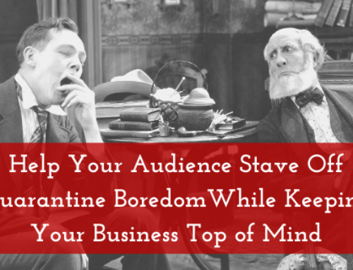 Help Your Audience Stave Off Quarantine Boredom While Keeping Your Brand Top of Mind