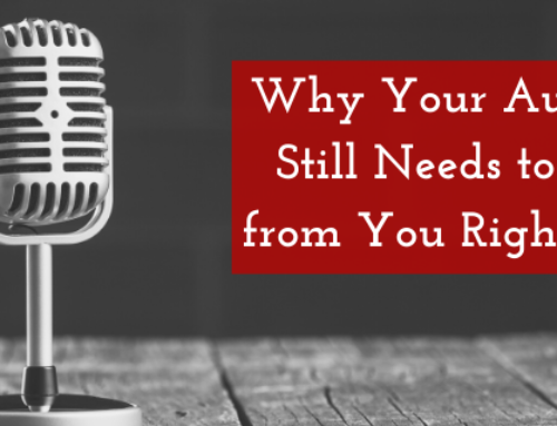 Why Your Audience Still Needs to Hear from You Right Now