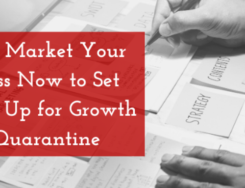 How to Market Your Business Now to Set Yourself Up for Growth Post-Quarantine