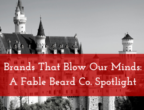 Brands That Blow Our Minds: A Fable Beard Company Spotlight