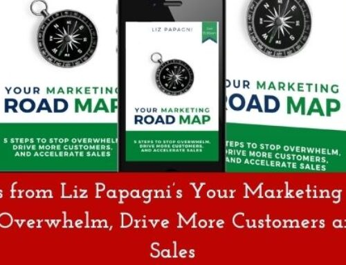 5 Takeaways from Liz Papagni's Your Marketing Road Map: 5 Steps to Stop Overwhelm, Drive More Customers and Accelerate Sales